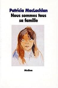 Nous sommes tous sa famille par Patricia MacLachlan