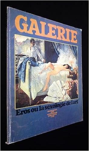 Lire un La Galerie (n°118, juillet-août 1972) : Eros ou la sexologie de l'art pdf ebook