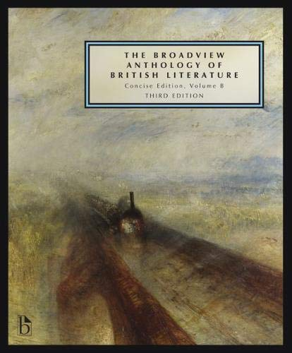The Broadview Anthology of British Literature: Concise Volume B - Third Edition: The Age of Romanticism - The Victorian Era - The Twentieth Century and Beyond