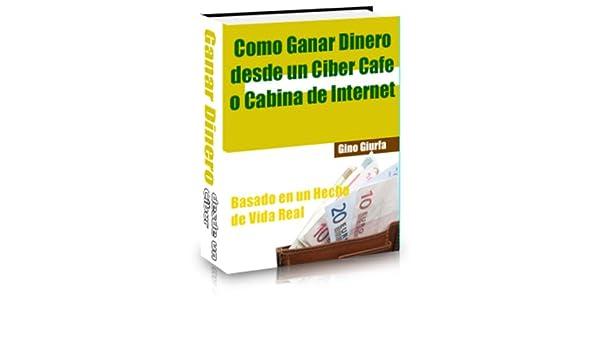 Amazon.com: Como Ganar Dinero desde un Cibecafe o Cabina de Internet (Spanish Edition) eBook: Gino Giurfa Seijas: Kindle Store