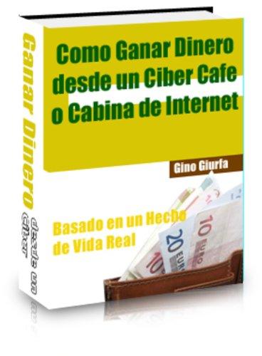 Como Ganar Dinero desde un Cibecafe o Cabina de Internet (Spanish Edition) by [