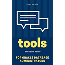 Basic Tools Every Oracle DBA Must Know: Foundation for Database Administrators: Practice real-time DBA tools and prepare your system for Oracle Database practice