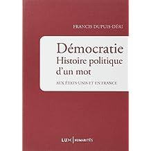 DÉMOCRATIE : HISTOIRE POLITIQUE D'UN MOT, AUX ÉTATS-UNIS ET EN FRANCE