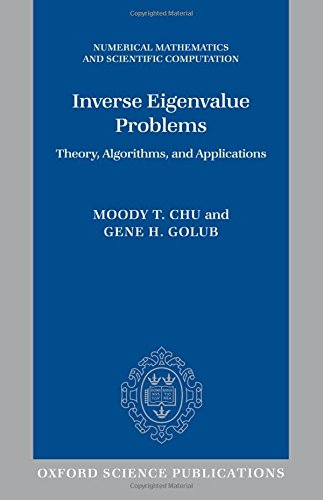 Inverse Eigenvalue Problems: Theory, Algorithms, and Applications (Numerical Mathematics and Scientific Computation)