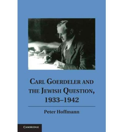 Read Online [ [ [ Carl Goerdeler and the Jewish Question, 1933-1942 [ CARL GOERDELER AND THE JEWISH QUESTION, 1933-1942 BY Hoffmann, Peter ( Author ) Jul-11-2011[ CARL GOERDELER AND THE JEWISH QUESTION, 1933-1942 [ CARL GOERDELER AND THE JEWISH QUESTION, 1933-1942 BY HOFFMANN, PETER ( AUTHOR ) JUL-11-2011 ] By Hoffmann, Peter ( Author )Jul-11-2011 Hardcover PDF
