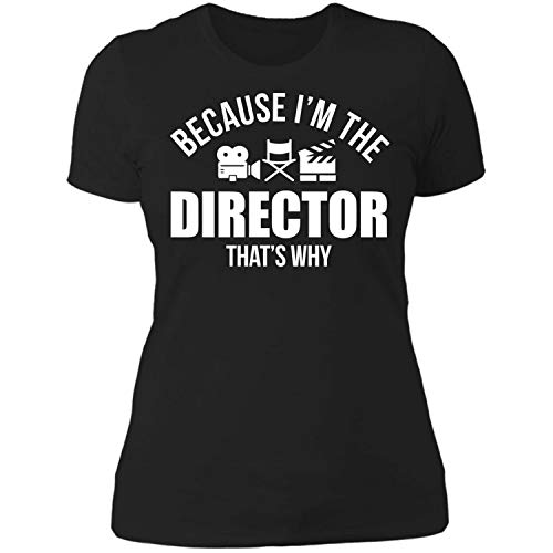 Film Director Gift Because I'm The Director That's Why,Video,Musi Women T-Shirt -