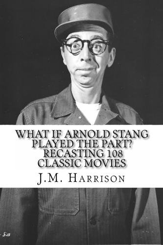 What If Arnold Stang Played The To some extent?  Recasting 108 Classic Movies