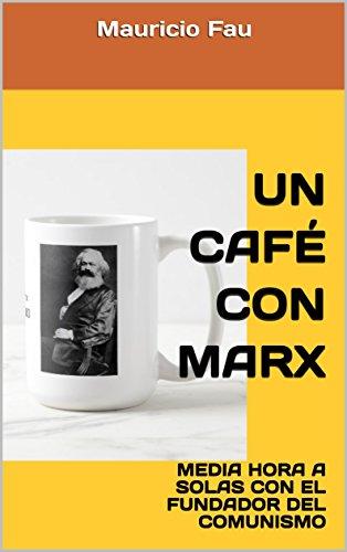 UN CAFÉ CON MARX: MEDIA HORA A SOLAS CON EL FUNDADOR DEL COMUNISMO (UN CAFÉ CON Nº nº 1) (Spanish Edition)