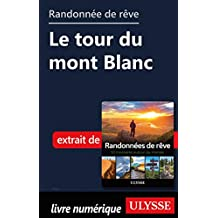 Randonnée de rêve - Le tour du mont Blanc (French Edition)