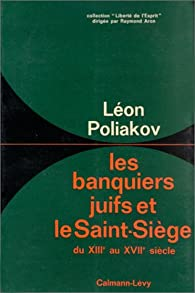 Les Banquiers juifs et le Saint-Siège du XIIIe au XVIIe siècle par Léon Poliakov