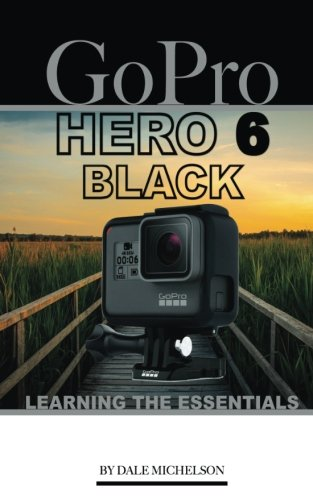 Price comparison product image Gopro Hero 6 Black: Learning the Essentials