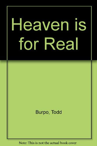 CU HEAVEN IS FOR REAL-Ministry Exclusive: A Little Boy's Astounding Story of His Trip to Heaven and Back