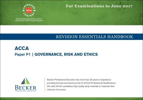 ACCA Approved – P1 Governance, Risk and Ethics: Revision Essentials Handbook (for the March and June 2017 Exams)