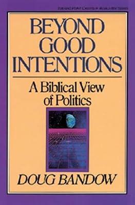 Beyond Good Intentions: A Biblical View of Politics: Doug