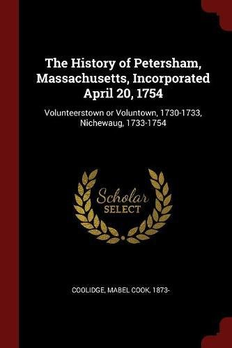 The History of Petersham, Massachusetts, Incorporated April 20, 1754: Volunteerstown or Voluntown, 1730-1733, Nichewaug, 1733-1754 pdf epub