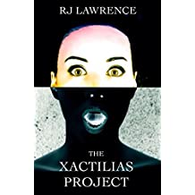 The Xactilias Project: A Mind-Blowing Thriller (The Xactilias Saga Book 1)