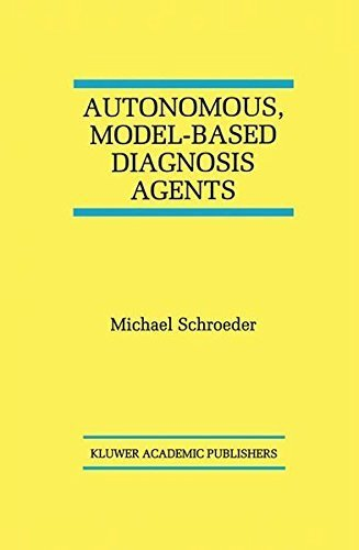 Download Autonomous, Model-Based Diagnosis Agents (The Springer International Series in Engineering and Computer Science) Pdf