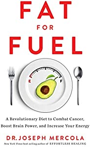 Fat for Fuel: A Revolutionary Diet to Combat Cancer, Boost Brain Power, and Increase Your Energy (English Edit