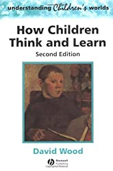How Children Think and Learn: The Social Contexts of Cognitive Development (Understanding Children's Worlds)