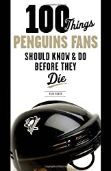 100 Things Penguins Fans Should Know & Do Before They Die (100 Things...Fans Should Know)