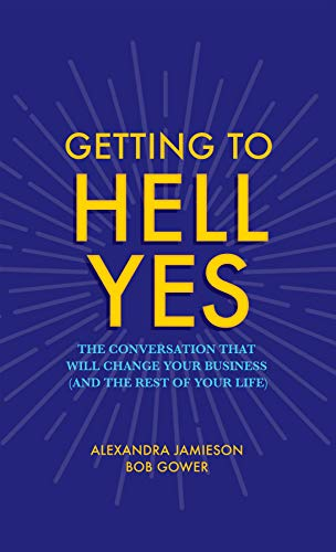 Getting to Hell Yes: The conversation that will change your business (and the rest of your life)