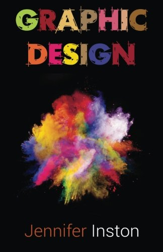 Graphic Design: A Beginners Guide To Mastering The Art Of Graphic Design