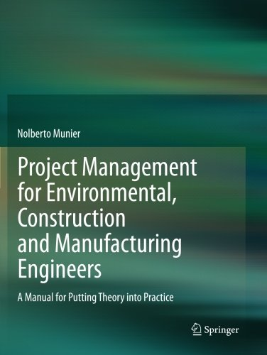 Project Management for Environmental, Construction and Manufacturing Engineers: A Manual for Putting Theory into Practic