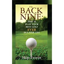 The Back Nine: How to Play Your best Golf Ever in Later Life
