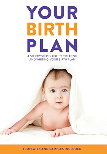 your birth plan a step by step guide to creating and writing your birth plan