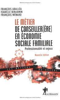 Le métier de conseiller(ère) en économie sociale familiale : Professionnalité et enjeux par Isabelle Benjamin