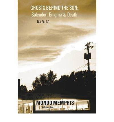 Ghosts Behind the Sun: Splendor, Enigma & Death: Mondo Memphis Volume 1