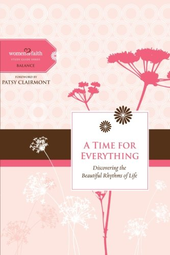 A Time for Everything: Discovering the Beautiful Rhythms of Life (Women of Faith Study Guide Series) PDF