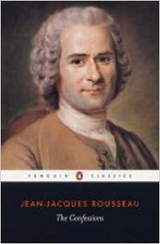 The Confessions of Jean-Jacques Rousseau (Penguin Classics)