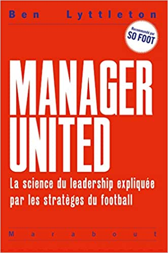 Manager United – La science du leadership expliquée par les stratèges du football [CRITIQUE]