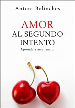 Amor al segundo intento/ Love on the Second Try: Aprende a amar mejor/ Learn To Love Better