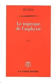 Le triptyque de l'asphyxie : Ou chronique de la mort des macchabées par Antoine Buéno