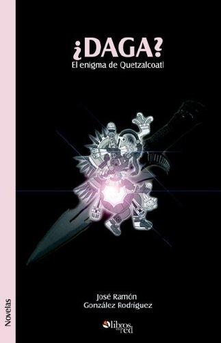 Daga? El Enigma de Quetzalcoatl (Spanish Edition) [Jose Ramon Gonzalez Rodriguez] (Tapa Blanda)