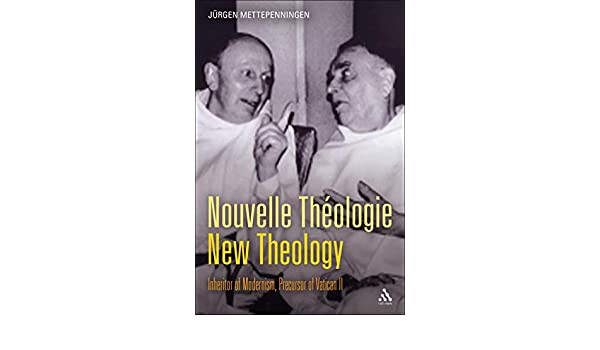Nouvelle Theologie - New Theology: Inheritor of Modernism ...