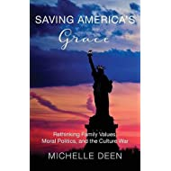 Saving America's Grace: Rethinking Family Values, Moral Politics, and the Culture War