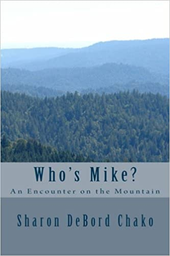 Whos Mike?: An Encounter on the Mountain: Sharon DeBord ...
