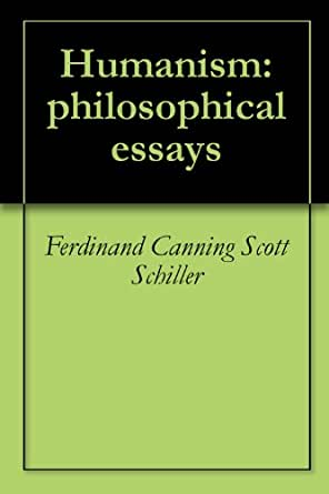 schiller humanism philosophical essays F c s schiller, author of humanism philosophical essays, on librarything.