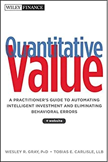 Quantitative Value, + Web Site: A Practitioners Guide to Automating Intelligent Investment and Eliminating
