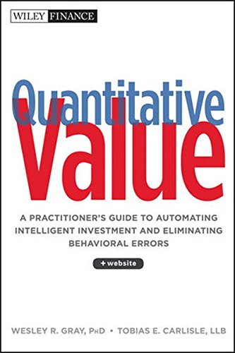 Quantitative Value, + Web Site: A Practitioner's Guide to Automating Intelligent Investment and Eliminating Behavioral Errors by Wiley