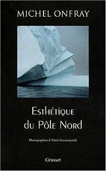 Esthétique du pôle Nord par Onfray