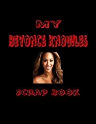 My Beyonce Knowles Scrap Book: Blank Pages for You to Fill (My Fan Books)