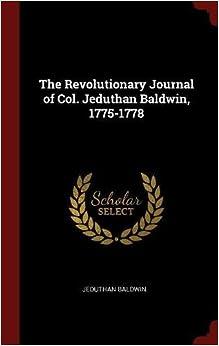 The Revolutionary Journal of Col. Jeduthan Baldwin, 1775-1778