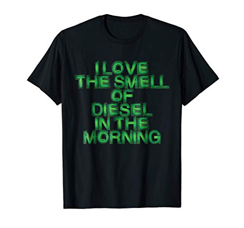 I Love The Smell Of Diesel In The ()