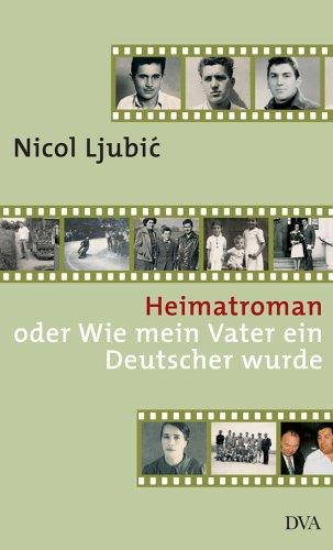 Heimatroman: oder Wie mein Vater ein Deutscher wurde