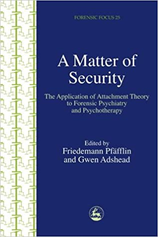 Book A Matter of Security: The Application of Attachment Theory to Forensic Psychiatry and Psychotherapy (Forensic Focus)