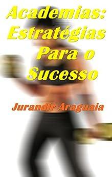 Academias: Estratégias Para o Sucesso por [Araguaia, Jurandir]